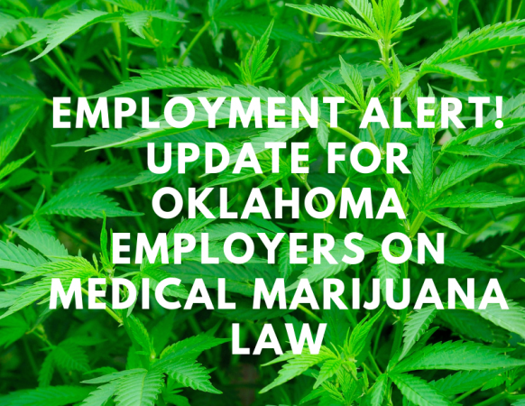 Employment Alert! Update for Oklahoma Employers on Medical Marijuana Law